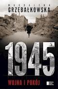 1945. Wojna i pokój - Magdalena Grzebałkowska - ebook