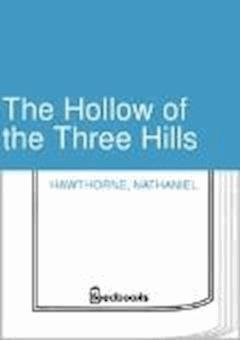 The Hollow of the Three Hills - Nathaniel Hawthorne - ebook