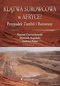 Klątwa surowcowa w Afryce? Przypadek Zambii i Botswany - Dr Konrad Czernichowski, Dominik Kopiński, Andrzej Polus - ebook