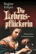 Die Lebenspflückerin - Regine Kölpin - E-Book