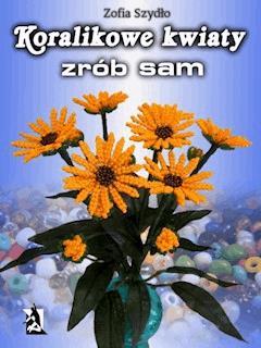 Koralikowe kwiaty - zrób sam - Zofia Szydło - ebook
