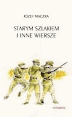 Starym szlakiem i inne wiersze - Józef Mączka - ebook