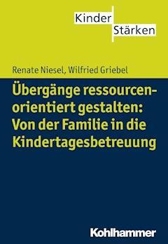 Übergänge ressourcenorientiert gestalten: Von der Familie in die Kindertagesbetreuung - Renate Niesel - E-Book
