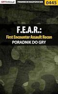 "F.E.A.R.: First Encounter Assault Recon - poradnik do gry - Piotr ""Ziuziek"" Deja - ebook"