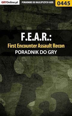 """F.E.A.R.: First Encounter Assault Recon - poradnik do gry - Piotr """"Ziuziek"""" Deja - ebook"""