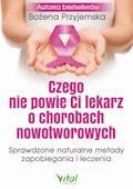 Czego nie powie Ci lekarz o chorobach nowotworowych - Bożena Przyjemska - ebook