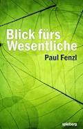 Blick fürs Wesentliche - Paul Fenzl - E-Book