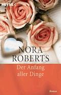 Der Anfang aller Dinge - Nora Roberts - E-Book