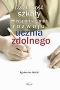Działalność szkoły we wspomaganiu rozwoju ucznia zdolnego - Agnieszka Hłobił - ebook