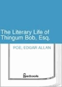 The Literary Life of Thingum Bob, Esq. - Edgar Allan Poe - ebook