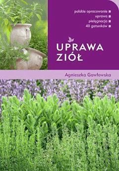 Uprawa ziół - Agnieszka Gawłowska - ebook