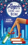 Lügen, Liebe, lange Beine - Karin Lindberg - E-Book