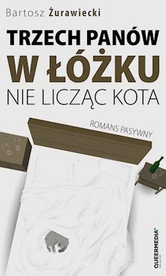 Trzech panów w łóżku, nie licząc kota. Romans pasywny. - Bartosz Żurawiecki - ebook