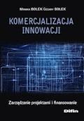Komercjalizacja innowacji. Zarządzanie projektami i finansowanie - Monika Bolek, Cezary Bolek - ebook
