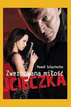 Zwerbowana miłość. Ucieczka - Paweł Szlachetko - ebook