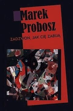 Zadzwoń, jak cię zabiją - Marek Probosz - ebook