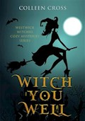 Witch You Well : A Westwick Witches Cozy Mystery - Colleen Cross - E-Book