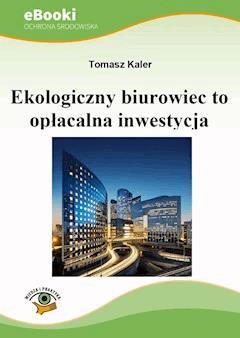 Ekologiczny biurowiec to opłacalna inwestycja - Tomasz Kaler - ebook