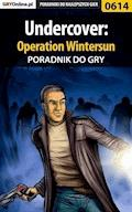 """Undercover: Operation Wintersun - poradnik do gry - Katarzyna """"kassiopestka"""" Pestka - ebook"""