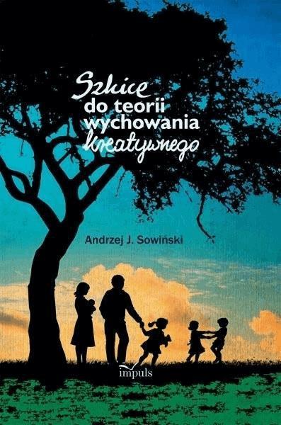 Szkice do teorii wychowania kreatywnego - Tylko w Legimi możesz przeczytać ten tytuł przez 7 dni za darmo. - J. Andrzej Sowiński