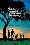 Szkice do teorii wychowania kreatywnego - J. Andrzej Sowiński - ebook