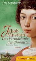 Jakob Mustafa - Das Vermächtnis des Chronisten - Fritz Schindlecker - E-Book