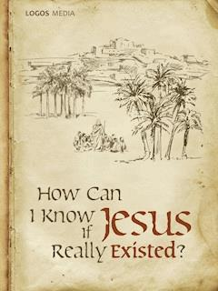 How Can I Know if Jesus Really Existed - LOGOS MEDIA - ebook