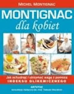 Montignac dla kobiet - jak schudnąć i utrzymać wagę z pomocą indeksu glikemicznego - Michel Montignac - ebook
