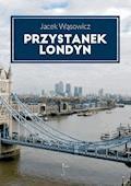 Przystanek Londyn - Jacek Wąsowicz - ebook