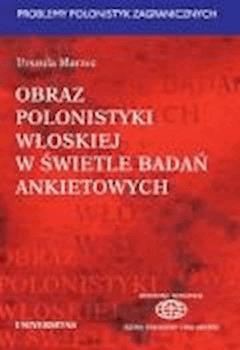 Obraz polonistyki włoskiej w świetle badań ankietowych - Urszula Marzec - ebook
