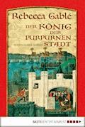 Der König der purpurnen Stadt - Rebecca Gablé - E-Book