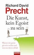 Die Kunst, kein Egoist zu sein - Richard David Precht - E-Book