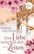 Eine Liebe zwischen den Zeiten - Sabine Neuffer - E-Book