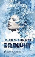 Märchenhaft erblüht - Maya Shepherd - E-Book