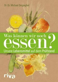 Was können wir noch essen? - Michael Despeghel - E-Book