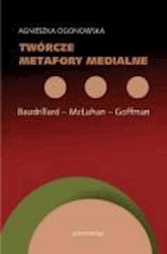 Twórcze metafory medialne - Agnieszka Ogonowska - ebook