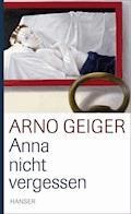 Anna nicht vergessen - Arno Geiger - E-Book