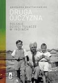 Druga ojczyzna. Polskie dzieci tułacze w Indiach - Anuradha Bhattacharjee - ebook