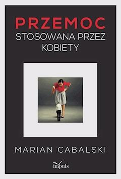 Przemoc stosowana przez kobiety - Marian Cabalski - ebook