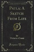 Paula: A Sketch From Life - Victoria Cross - E-Book