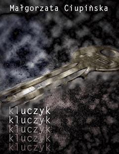 Kluczyk - Małgorzata Ciupińska - ebook