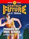 Captain Future #25: Pardon My Iron Nerves - Edmond Hamilton - ebook