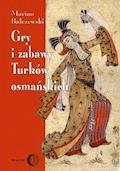 Gry i zabawy Turków osmańskich - Marian Bałczewski - ebook
