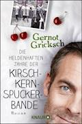 Die heldenhaften Jahre der Kirschkernspuckerbande - Gernot Gricksch - E-Book