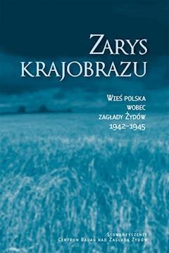 Zarys krajobrazu. Wieś polska wobec zagłady Żydów 1942–1945 - prof. Jan Grabowski, Prof. Barbara Engelking - ebook