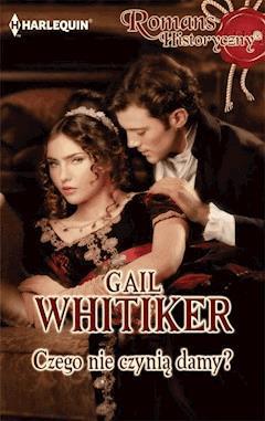 Czego nie czynią damy? - Gail Whitiker - ebook