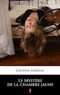 Le Mystère de la chambre jaune - Gaston Leroux - ebook