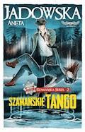 Szamańskie tango - Aneta Jadowska - ebook