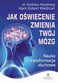 Jak oświecenie zmienia Twój mózg. Nauka a transformacja duchowa - dr Andrew Newberg, Mark Robert Waldman - ebook
