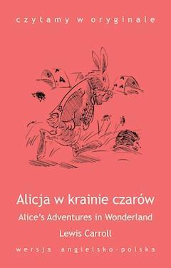 """Alice's Adventures in Wonderland / Alicja w krainie czarów"" - Lewis Carroll - ebook"